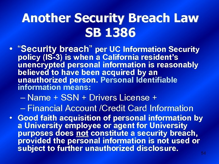 "Another Security Breach Law SB 1386 • ""Security breach"" per UC Information Security policy"