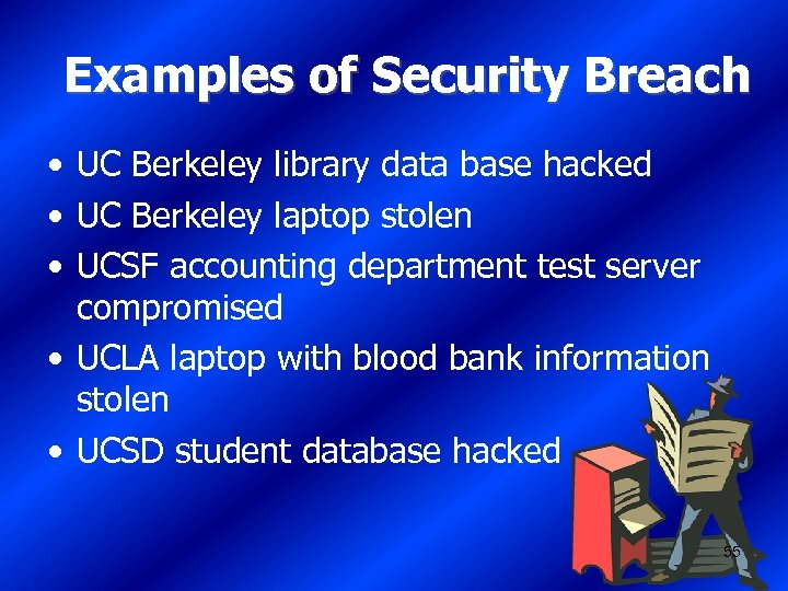 Examples of Security Breach • UC Berkeley library data base hacked • UC Berkeley