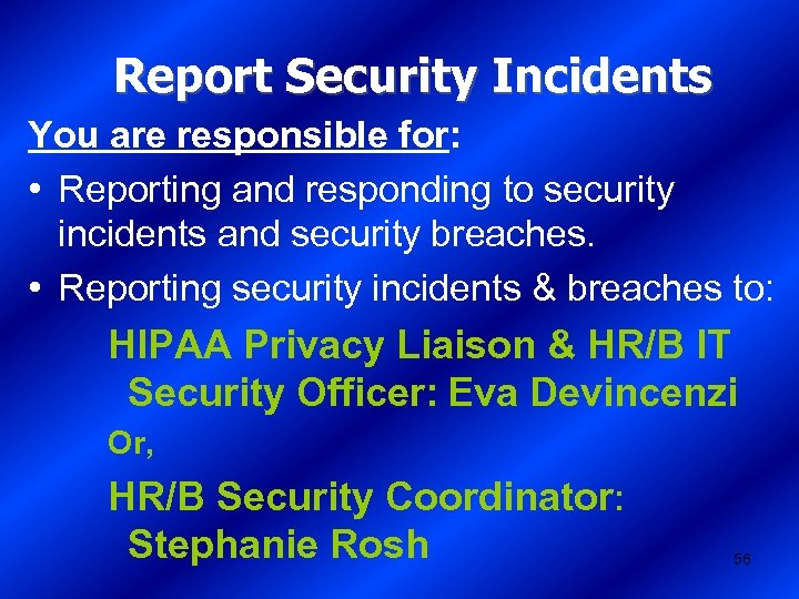 Report Security Incidents You are responsible for: • Reporting and responding to security incidents