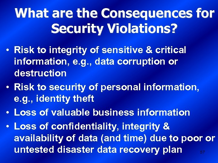 What are the Consequences for Security Violations? • Risk to integrity of sensitive &