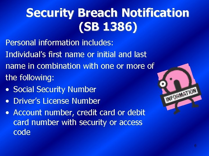 Security Breach Notification (SB 1386) Personal information includes: Individual's first name or initial and