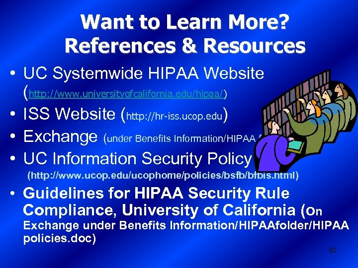 Want to Learn More? References & Resources • UC Systemwide HIPAA Website (http: //www.