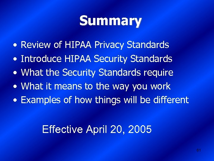 Summary • • • Review of HIPAA Privacy Standards Introduce HIPAA Security Standards What