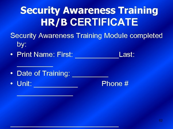 Security Awareness Training HR/B CERTIFICATE Security Awareness Training Module completed by: • Print Name: