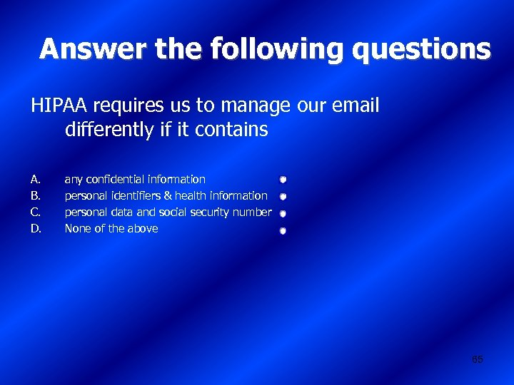 Answer the following questions HIPAA requires us to manage our email differently if it