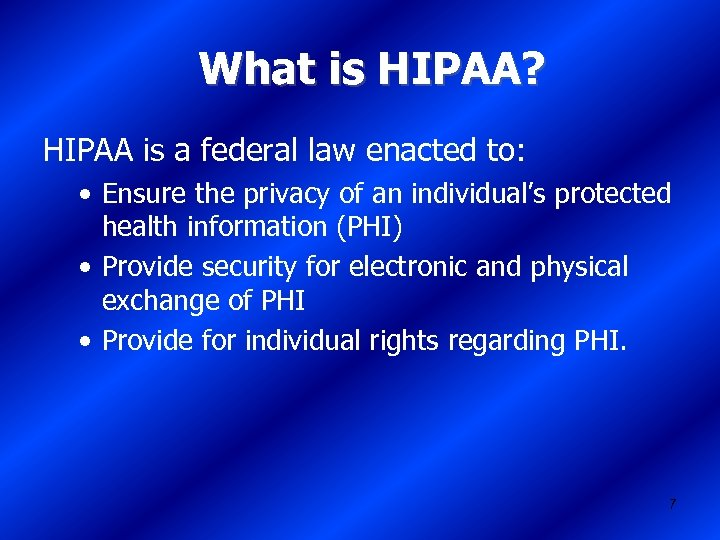What is HIPAA? HIPAA is a federal law enacted to: • Ensure the privacy