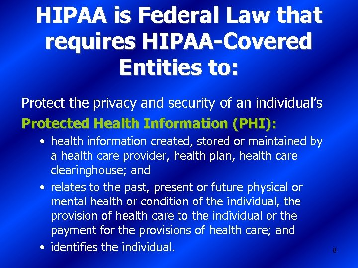 HIPAA is Federal Law that requires HIPAA-Covered Entities to: Protect the privacy and security