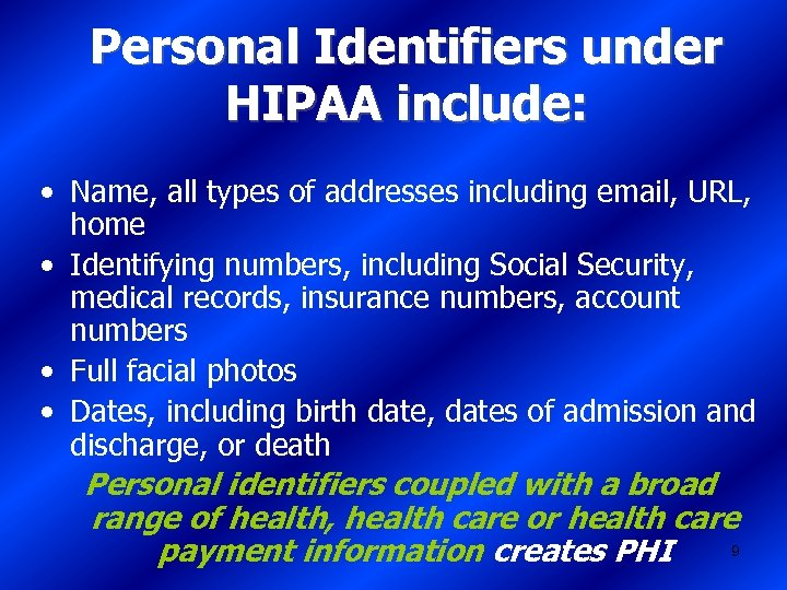 Personal Identifiers under HIPAA include: • Name, all types of addresses including email, URL,