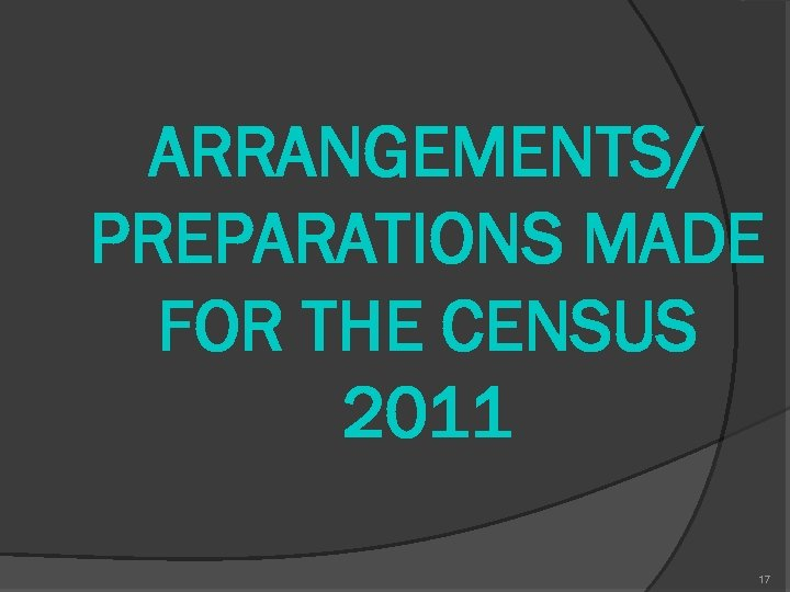 ARRANGEMENTS/ PREPARATIONS MADE FOR THE CENSUS 2011 17