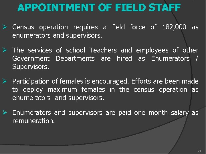 APPOINTMENT OF FIELD STAFF Ø Census operation requires a field force of 182, 000