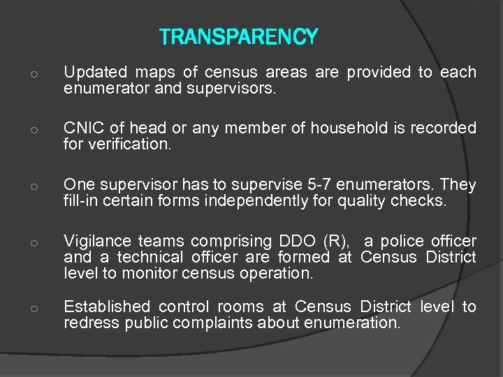 TRANSPARENCY o Updated maps of census areas are provided to each enumerator and supervisors.