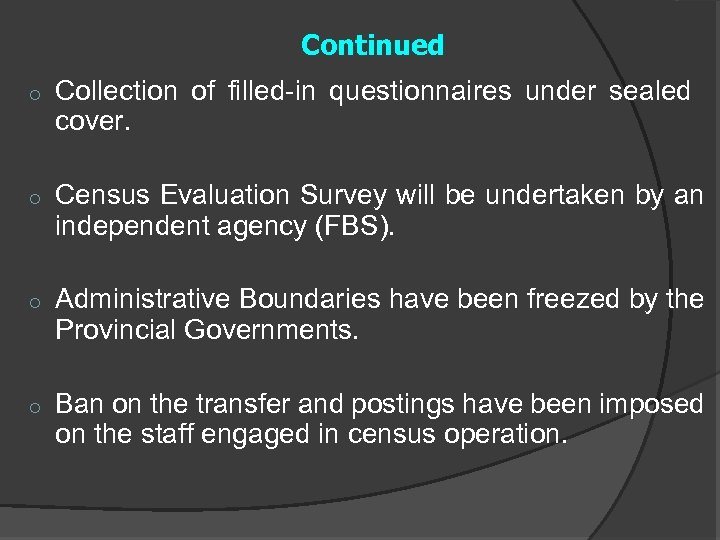 Continued o Collection of filled-in questionnaires under sealed cover. o Census Evaluation Survey will