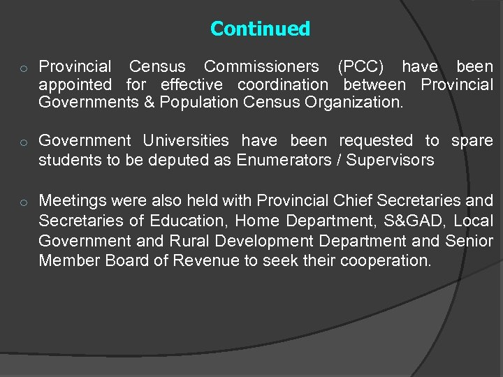 Continued o Provincial Census Commissioners (PCC) have been appointed for effective coordination between Provincial