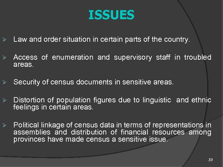 ISSUES Ø Law and order situation in certain parts of the country. Ø Access