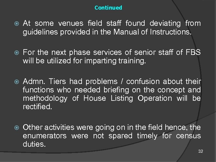 Continued At some venues field staff found deviating from guidelines provided in the Manual