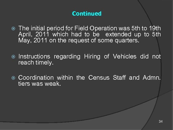 Continued The initial period for Field Operation was 5 th to 19 th April,