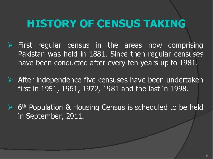 HISTORY OF CENSUS TAKING Ø First regular census in the areas now comprising Pakistan