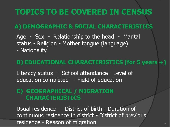 TOPICS TO BE COVERED IN CENSUS A) DEMOGRAPHIC & SOCIAL CHARACTERISTICS Age - Sex