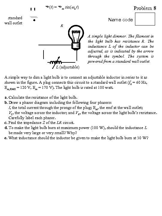 E(t) = Em sin( d t) standard wall outlet Problem 8 Name code R