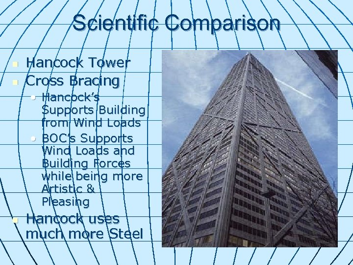 Scientific Comparison n n Hancock Tower Cross Bracing • Hancock's Supports Building from Wind