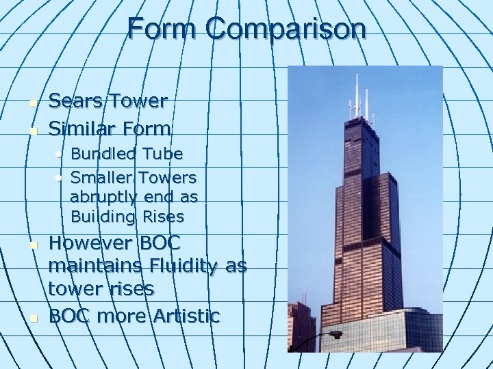 Form Comparison n n Sears Tower Similar Form • Bundled Tube • Smaller Towers