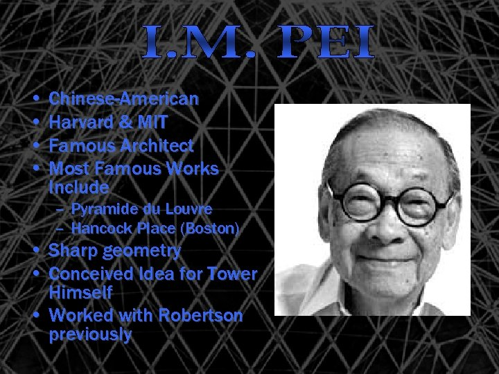 • Chinese-American • Harvard & MIT • Famous Architect • Most Famous Works