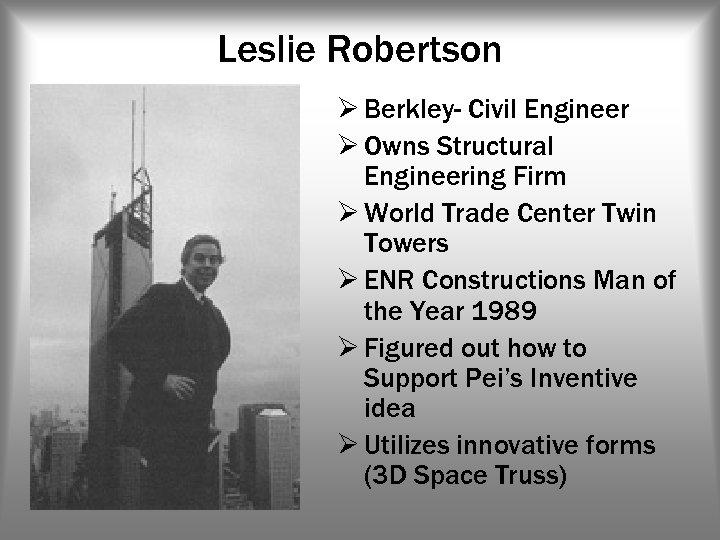 Leslie Robertson Ø Berkley- Civil Engineer Ø Owns Structural Engineering Firm Ø World Trade