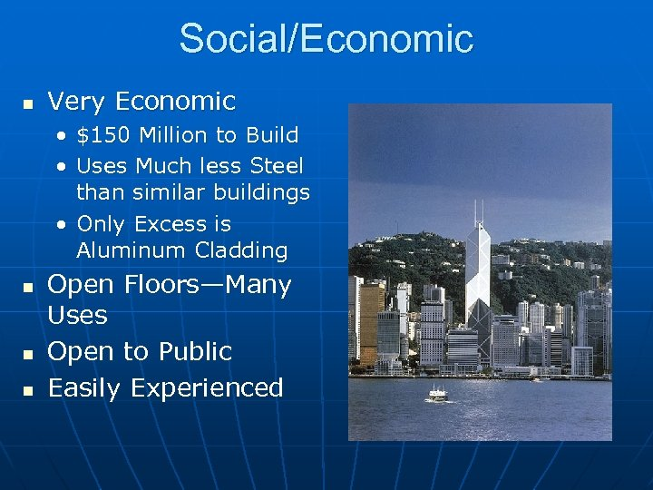 Social/Economic n Very Economic • $150 Million to Build • Uses Much less Steel