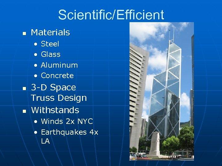 Scientific/Efficient n Materials • • n n Steel Glass Aluminum Concrete 3 -D Space