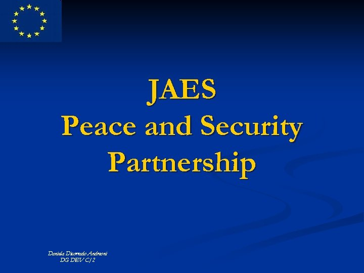 JAES Peace and Security Partnership Daniela Dicorrado Andreoni DG DEV C/2