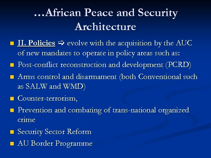 …African Peace and Security Architecture n n n n II. Policies evolve with the