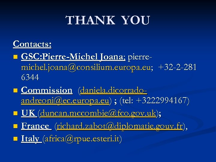 THANK YOU Contacts: n GSC: Pierre-Michel Joana; pierremichel. joana@consilium. europa. eu; +32 -2 -281