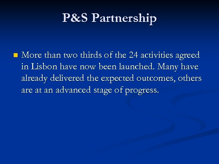 P&S Partnership n More than two thirds of the 24 activities agreed in Lisbon