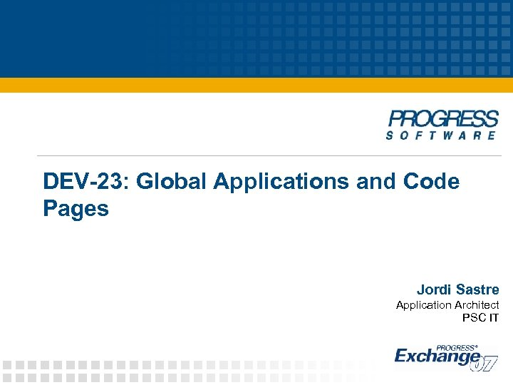 DEV-23: Global Applications and Code Pages Jordi Sastre Application Architect PSC IT