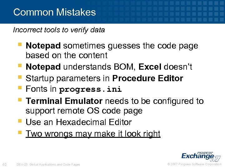 Common Mistakes Incorrect tools to verify data § Notepad sometimes guesses the code page