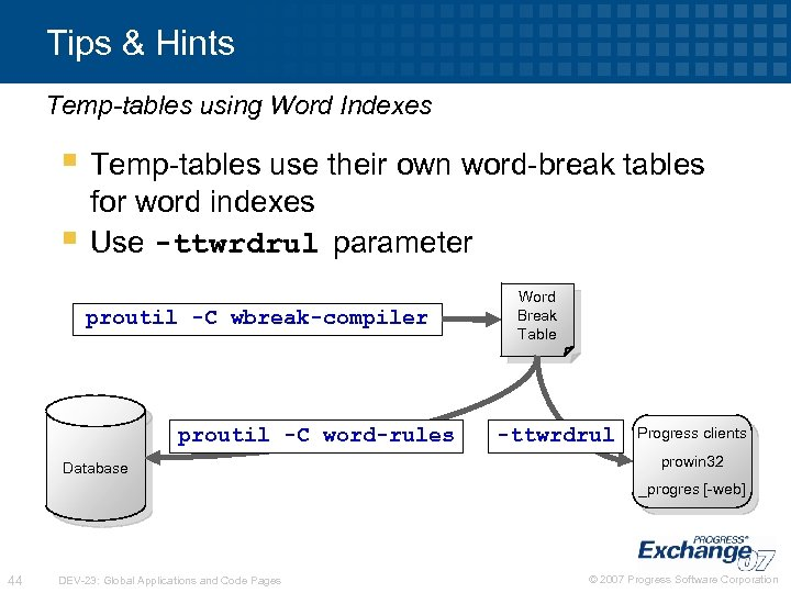 Tips & Hints Temp-tables using Word Indexes § Temp-tables use their own word-break tables