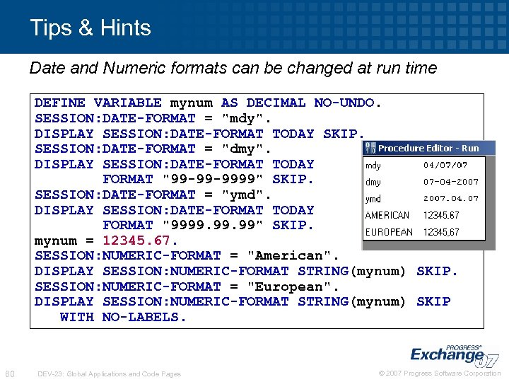 Tips & Hints Date and Numeric formats can be changed at run time DEFINE