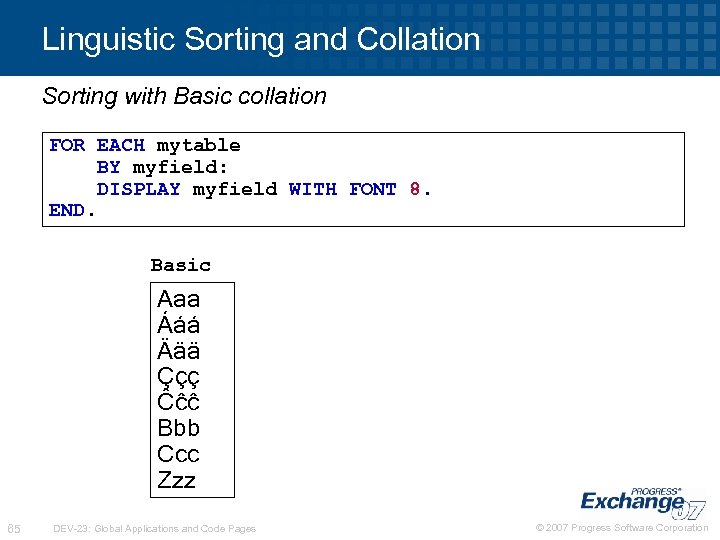 Linguistic Sorting and Collation Sorting with Basic collation FOR EACH mytable BY myfield: DISPLAY