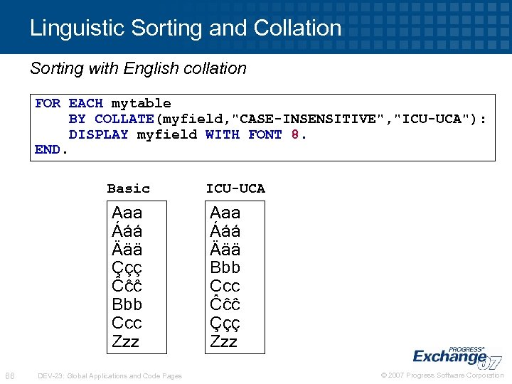 Linguistic Sorting and Collation Sorting with English collation FOR EACH mytable BY COLLATE(myfield,