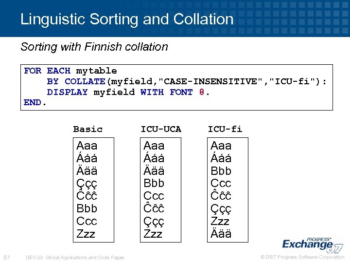 Linguistic Sorting and Collation Sorting with Finnish collation FOR EACH mytable BY COLLATE(myfield,