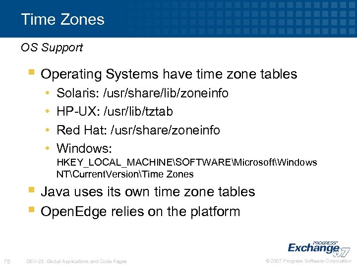 Time Zones OS Support § Operating Systems have time zone tables • • Solaris: