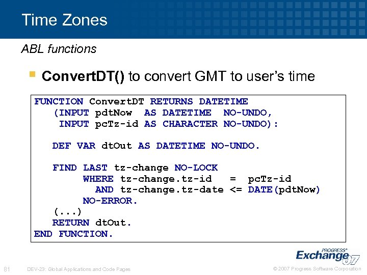 Time Zones ABL functions § Convert. DT() to convert GMT to user's time FUNCTION