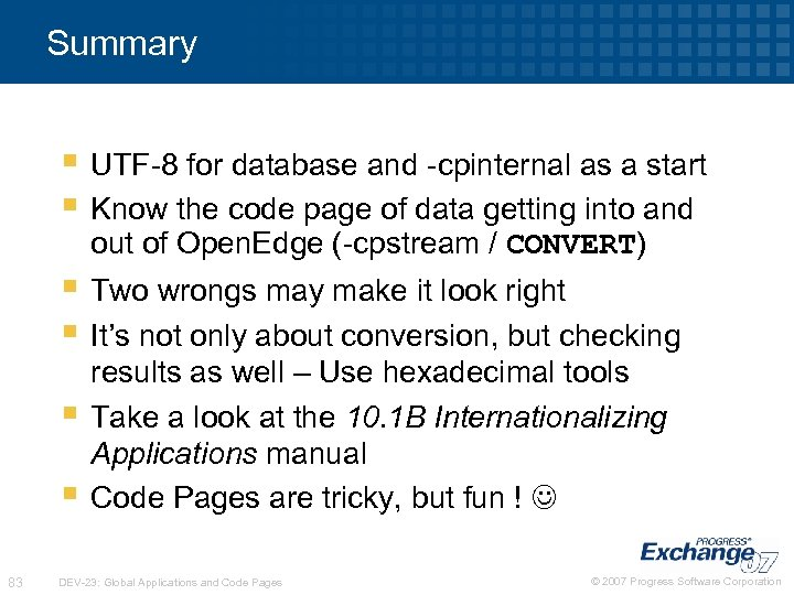 Summary § UTF-8 for database and -cpinternal as a start § Know the code