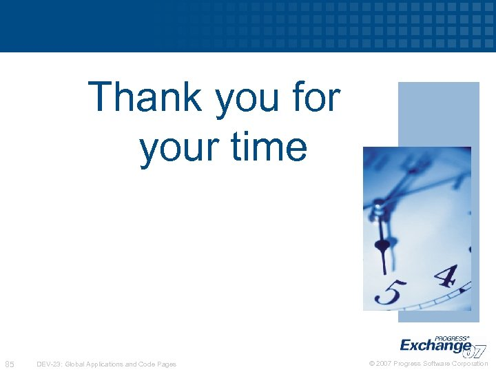 Thank you for your time 85 DEV-23: Global Applications and Code Pages © 2007
