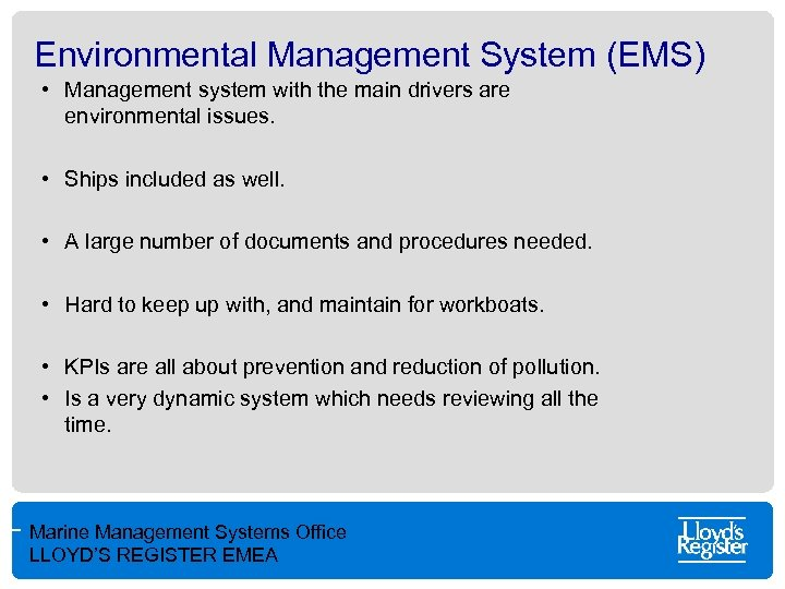 Environmental Management System (EMS) • Management system with the main drivers are environmental issues.