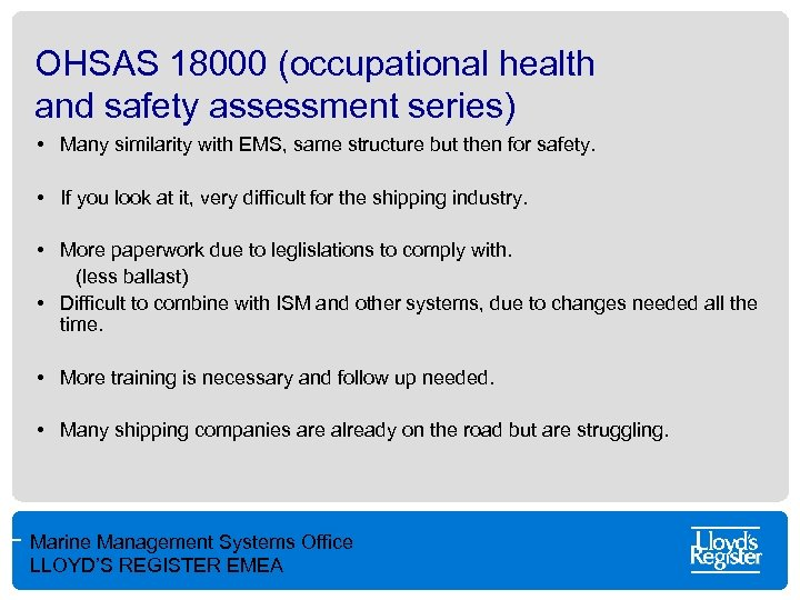 OHSAS 18000 (occupational health and safety assessment series) • Many similarity with EMS, same
