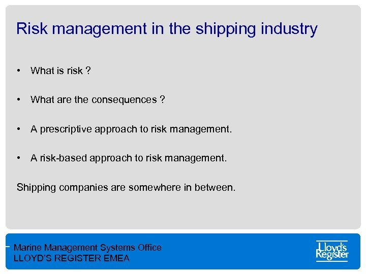 Risk management in the shipping industry • What is risk ? • What are