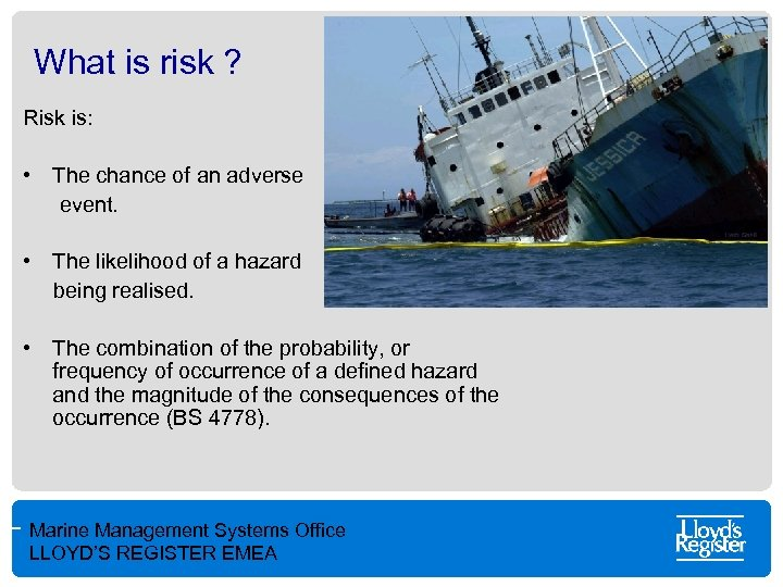 What is risk ? Risk is: • The chance of an adverse event. •
