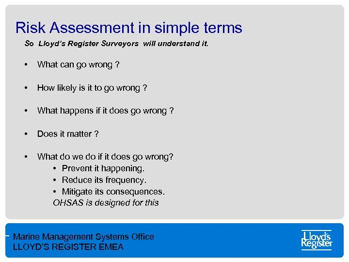 Risk Assessment in simple terms So Lloyd's Register Surveyors will understand it. • What