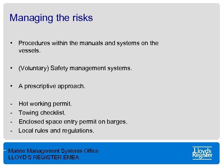 Managing the risks • Procedures within the manuals and systems on the vessels. •